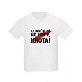 CAMISETA LA REPÚBLICA NO EXISTE, IDIOTA!